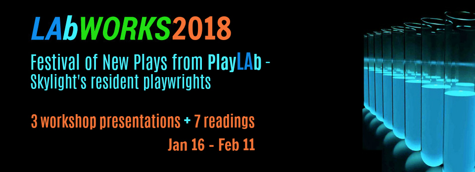 LAb Works 2018 Play Festival, Skylight Theatre