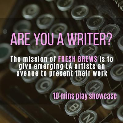 Calling Playwrights for 10 minute play for FRESH BREWSshowcase