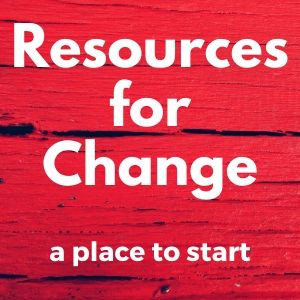 List of Resources for Change and ending Racism