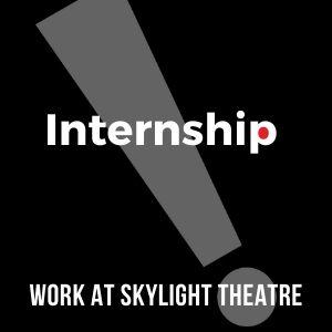 Work at Skylight Theatre, Intership