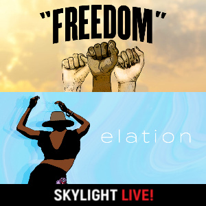 Recognizing Juneteenth - Freedom and Elation, Skylight Live 2021