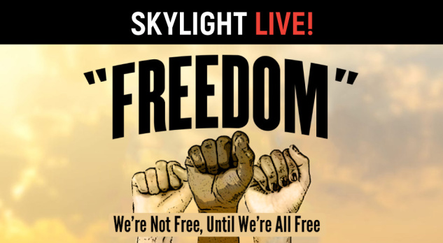 Were Not Free Until We're All Free, Skylight LIVE